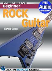 Rock Guitar Lessons for Beginners: Teach Yourself How to Play Guitar (Free Audio Available)