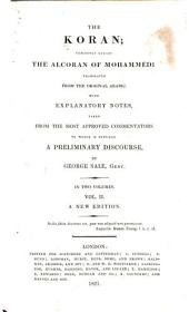 The Koran: Commonly Called the Alcoran of Mohammed Translated from the Original Arabic; with Explanatory Notes ... To which is Prefixed a Preliminary Discourse, Volume 2