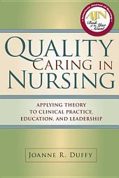 Quality Caring in Nursing: Applying Theory to Clinical Practice, Education, and Leadership