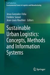 Sustainable Urban Logistics  Concepts  Methods and Information Systems PDF