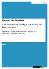 New Interpretive Paradigm in Curating the Contemporary: Objects in Conversations, Fictional Language and Exhibition Design Interventions