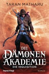 Die Dämonenakademie - Die Inquisition: Roman