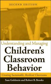 Understanding and Managing Children's Classroom Behavior: Creating Sustainable, Resilient Classrooms, Edition 2