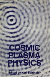 Cosmic Plasma Physics: Proceedings of the Conference on Cosmic Plasma Physics Held at the European Space Research Institute (ESRIN), Frascati, Italy, September 20–24, 1971