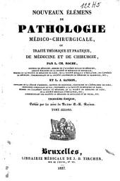 Nouveaux élémens de pathologie médico-chirurgicale, ou Traité théorique et pratique de médecine et de chirurgie: Volume2