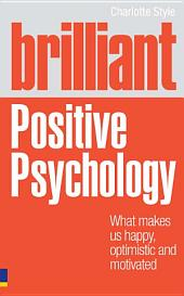 Brilliant Positive Psychology ePub eBook: What Makes us Happy, Optimistic and Motivated