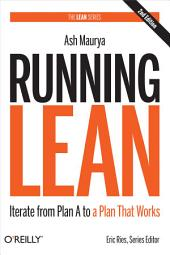 Running Lean: Iterate from Plan A to a Plan That Works, Edition 2