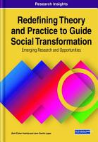 Redefining Theory and Practice to Guide Social Transformation  Emerging Research and Opportunities PDF