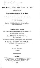 A Collection of Statutes Connected with the General Administration of the Law: Arranged According to the Order of Subjects, with Notes, Volume 10