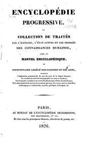 Encyclopédie progressive; ou, Collection de traités sur l'histoire, l'etat actuel et les progrès des connaissances humaines, avec un manuel encyclopédique ...
