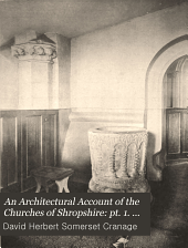 An Architectural Account of the Churches of Shropshire: pt. 1. The hundred of Brimstree. pt. 2. The hundred of Munslow. pt. 3. The franchise of Wenlock. The hundred of Overs. pt. 4. The hundred of Stottesdon. pt. 5. Preface. Glossary. The hundred of Purslow. The hundred of Clun