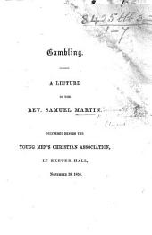 Gambling. A lecture ... delivered before the Young Men's Christian Association, in Exeter Hall, November 18, 1856
