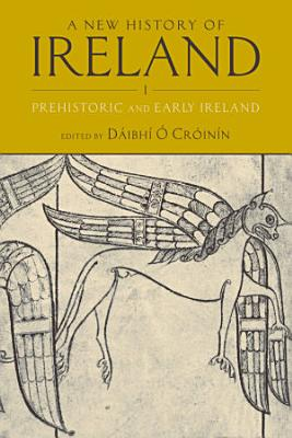 A New History of Ireland  Prehistoric and early Ireland PDF