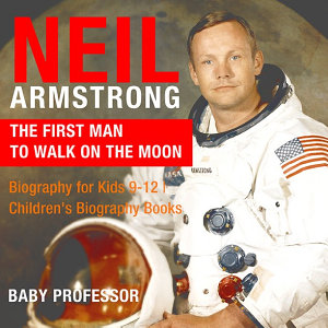 Neil Armstrong   The First Man to Walk on the Moon   Biography for Kids 9 12   Children s Biography Books