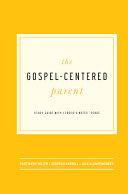 The Gospel-Centered Parent