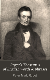 Roget's Thesaurus of English words & phrases: classified & arr. so as to facilitate the expression of ideas, & assist in literary composition