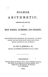 Higher Arithmetic: Designed for the Use of High Schools, Academies, and Colleges