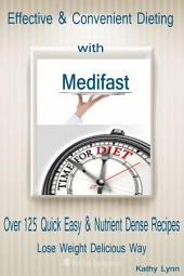 Effective & Convenient Dieting with Medifast: Over 125 Quick Easy & Nutrient Dense Recipes Lose Weight Delicious Way