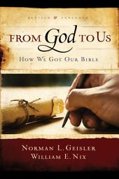 From God To Us Revised and Expanded: How We Got Our Bible