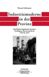 Industriemoderne in der Provinz: Die Region Ingolstadt zwischen Neubeginn, Boom und Krise 1945 bis 1975