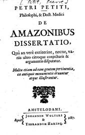 Petri Petiti de amazonibus dissertatio: qua an vere extiterint, necne, variis ultro citroque conjecturis et argumentis disputatur