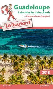 Guide du Routard Guadeloupe 2018: St Martin St Barth + rando et plongées