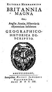 Rutgeri Hermannidae Britannia magna sive Angliae, Scotiae, Hiberniae & adjacentium insularum geographico-historica descriptio