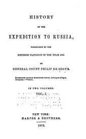 History of the Expedition to Russia: Undertaken by the Emperor Napoleon in the Year 1812, Volume 1