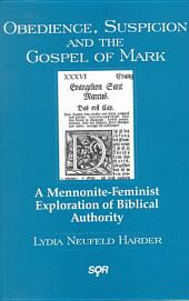 Obedience, Suspicion and the Gospel of Mark: A Mennonite-Feminist Exploration of Biblical Authority