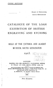Catalogue of the Loan Exhibition of British Engraving and Etching Held at the Victoria and Albert Museum, South Kensington, 1903