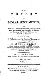 The Theory Of Moral Sentiments; Or, An Essay Towards an Analysis of the Principles by which Men Naturally Judge Concerning the Conduct and Character, First of Their Neighbours, and Afterwards of Themselves: In Two Volumes, Volume 1