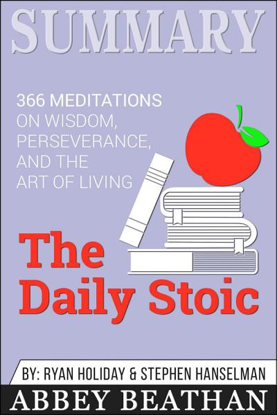 Summary  The Daily Stoic  366 Meditations on Wisdom