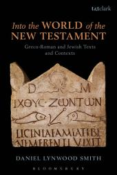 Into the World of the New Testament: Greco-Roman and Jewish Texts and Contexts