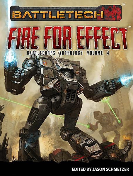 Download BattleTech  Fire for Effect  BattleCorps Anthology Volume 4  Book