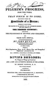 The Pilgrim's Progress, from this World, to that which is to Come; Delivered Under the Similitude of a Dream; Wherein is Discovered, the Manner of His Setting Out, His Dangerous Journey, and Safe Arrival at the Desired Country: Containing the Pilgrimage of His Wife and Children, and Their Safe Arrival