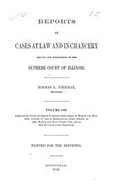 Reports of Cases at Law and in Chancery Argued and Determined in the Supreme Court of Illinois: Volume 102