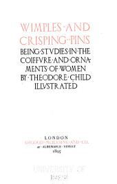 Wimples and Crisping-pins: Being Studies in the Coiffure and Ornaments of Women