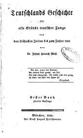 Teutschlands geschichte für alle stände teutscher zunge von den frühesten zeiten bis zum jahre 1832: Band 1