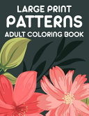 Large Print Patterns Adult Coloring Book