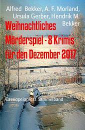Weihnachtliches Mörderspiel - 8 Krimis für den Dezember 2017: Cassiopeiapress Sammelband