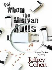 For Whom the Minivan Rolls: An Aaron Tucker Mystery, Book 1
