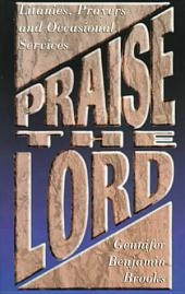 Praise the Lord: Litanies, Prayers, and Occasional Services