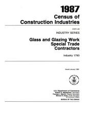 1987 Census of Construction Industries: Industry series. Glass and glazing work special trade contractors, industry 1793