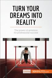 Turn Your Dreams into Reality: The power of ambition for professional success