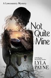 Not Quite Mine (A Lowcountry Mystery)
