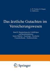 Das ärztliche Gutachten im Versicherungswesen: Band II: Begutachtung der Unfallfolgen und Berufskrankheiten. Innere Medizin · Neurologie · Psychiatrie · Frauenheilkunde · Strahlenschäden, Ausgabe 3