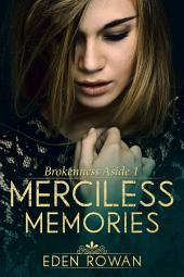 Merciless Memories: Brokenness Aside 1