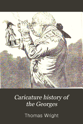Caricature History of the Georges: Or, Annals of the House of Hanover