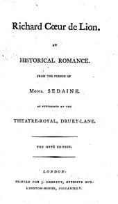 Richard Cœur de Lion. An historical romance, from the French of Monsr. Sedaine. In three acts and in prose with songs. Translated by J. Burgoyne
