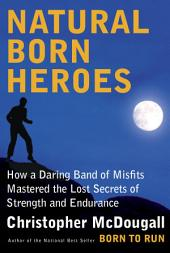 Natural Born Heroes: Mastering the Lost Secrets of Strength and Endurance